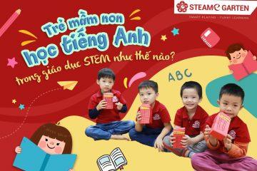 Trẻ mầm non học tiếng Anh trong giáo dục STEM như thế nào?